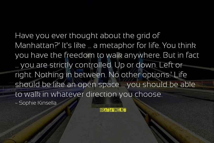 Freedom Life Sayings By Sophie Kinsella: Have you ever thought about the grid of Manhattan?' It's like ... a metaphor for