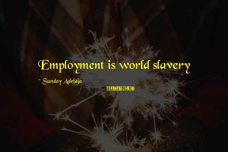 Freedom Life Sayings By Sunday Adelaja: Employment is world slavery