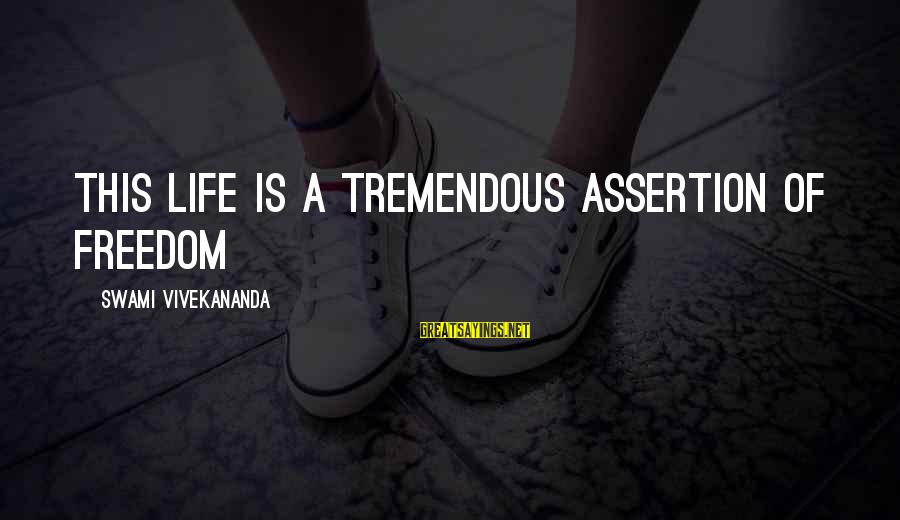 Freedom Life Sayings By Swami Vivekananda: This life is a tremendous assertion of freedom