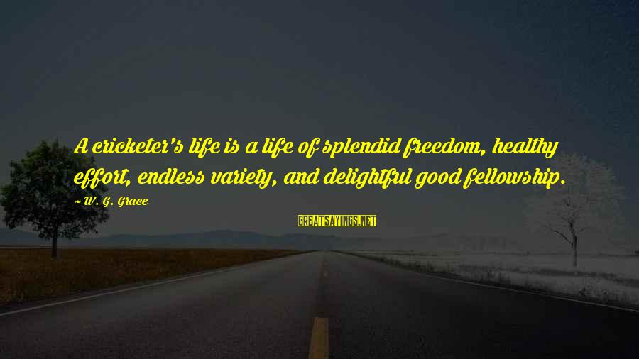 Freedom Life Sayings By W. G. Grace: A cricketer's life is a life of splendid freedom, healthy effort, endless variety, and delightful