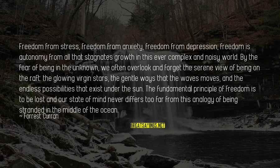 Freedom State Of Mind Sayings By Forrest Curran: Freedom from stress, freedom from anxiety, freedom from depression; freedom is autonomy from all that