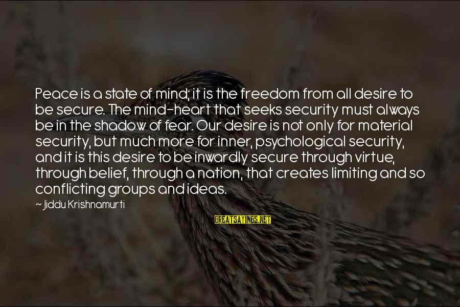 Freedom State Of Mind Sayings By Jiddu Krishnamurti: Peace is a state of mind; it is the freedom from all desire to be