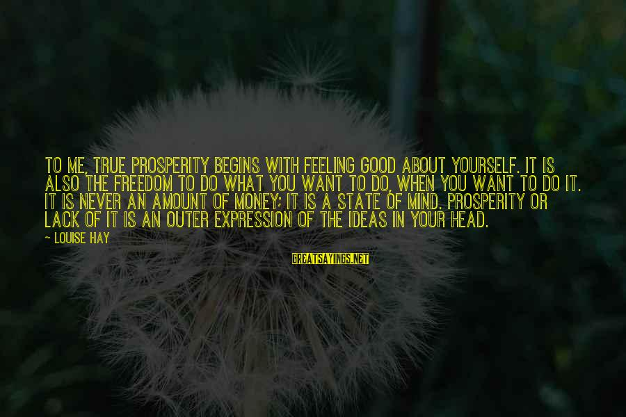 Freedom State Of Mind Sayings By Louise Hay: To me, true prosperity begins with feeling good about yourself. It is also the freedom