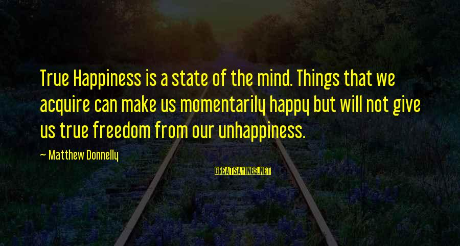Freedom State Of Mind Sayings By Matthew Donnelly: True Happiness is a state of the mind. Things that we acquire can make us