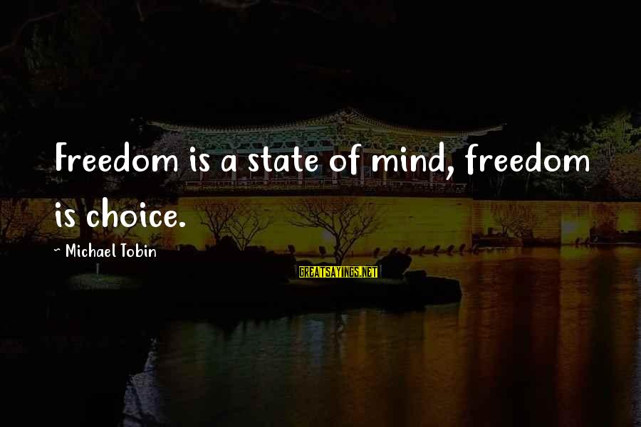 Freedom State Of Mind Sayings By Michael Tobin: Freedom is a state of mind, freedom is choice.