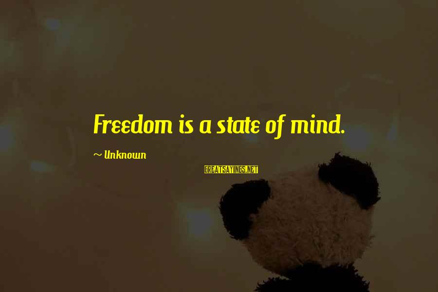 Freedom State Of Mind Sayings By Unknown: Freedom is a state of mind.