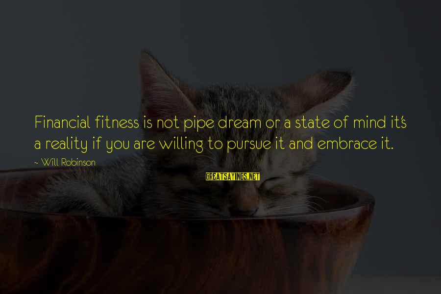 Freedom State Of Mind Sayings By Will Robinson: Financial fitness is not pipe dream or a state of mind it's a reality if