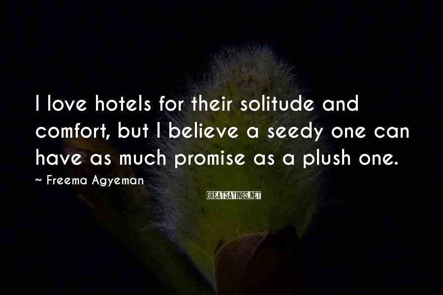 Freema Agyeman Sayings: I love hotels for their solitude and comfort, but I believe a seedy one can
