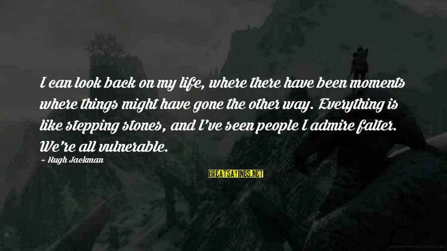 Freewhere Sayings By Hugh Jackman: I can look back on my life, where there have been moments where things might