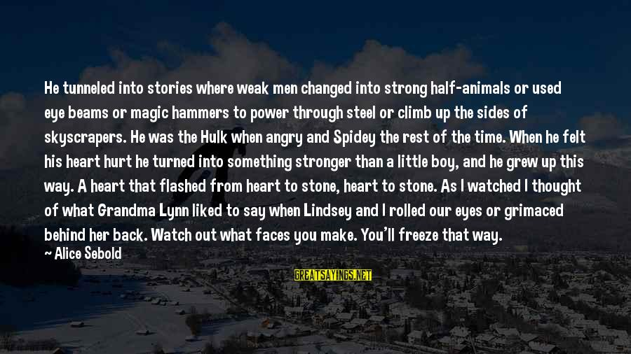 Freeze Sayings By Alice Sebold: He tunneled into stories where weak men changed into strong half-animals or used eye beams