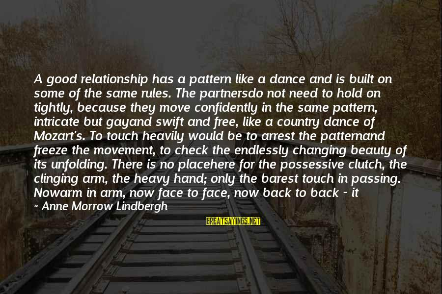 Freeze Sayings By Anne Morrow Lindbergh: A good relationship has a pattern like a dance and is built on some of