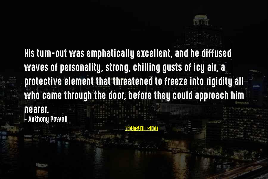 Freeze Sayings By Anthony Powell: His turn-out was emphatically excellent, and he diffused waves of personality, strong, chilling gusts of