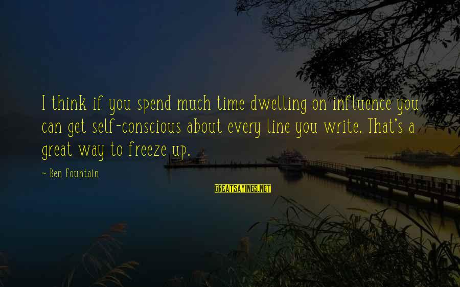Freeze Sayings By Ben Fountain: I think if you spend much time dwelling on influence you can get self-conscious about