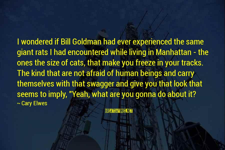Freeze Sayings By Cary Elwes: I wondered if Bill Goldman had ever experienced the same giant rats I had encountered