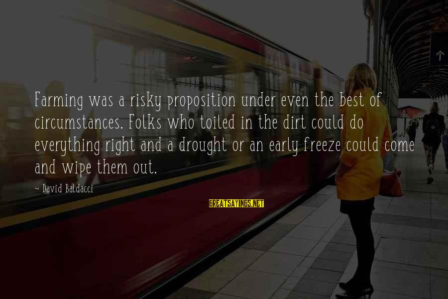 Freeze Sayings By David Baldacci: Farming was a risky proposition under even the best of circumstances. Folks who toiled in