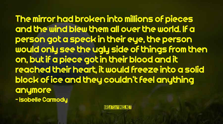 Freeze Sayings By Isobelle Carmody: The mirror had broken into millions of pieces and the wind blew them all over