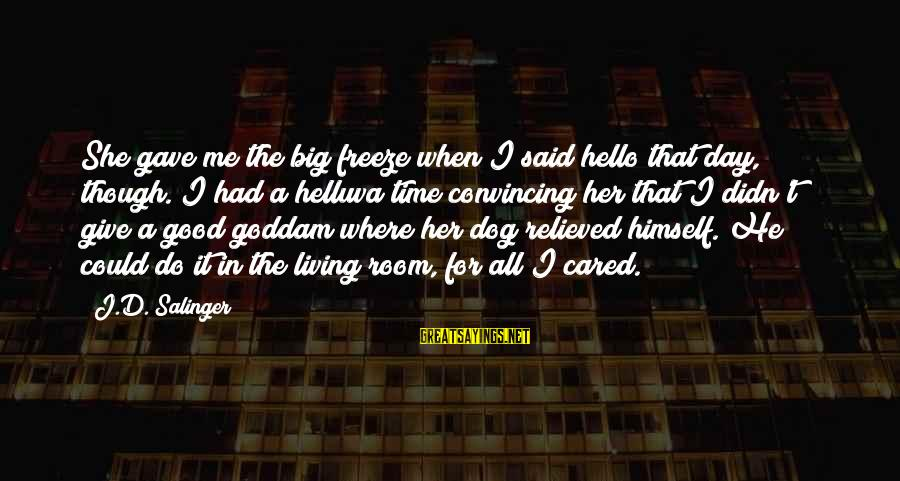 Freeze Sayings By J.D. Salinger: She gave me the big freeze when I said hello that day, though. I had