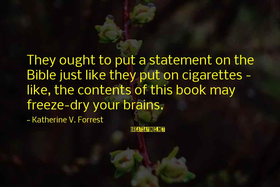 Freeze Sayings By Katherine V. Forrest: They ought to put a statement on the Bible just like they put on cigarettes