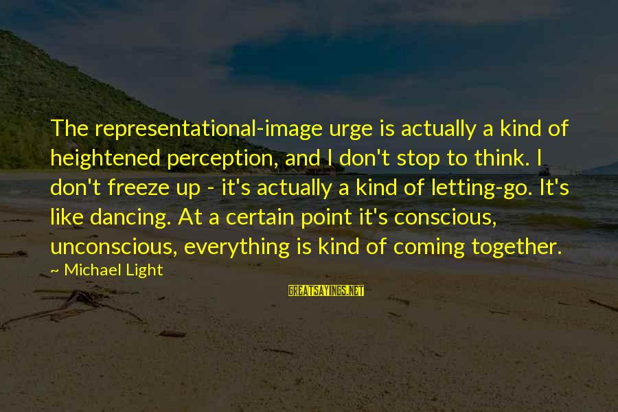 Freeze Sayings By Michael Light: The representational-image urge is actually a kind of heightened perception, and I don't stop to