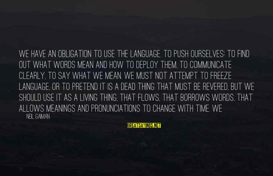 Freeze Sayings By Neil Gaiman: We have an obligation to use the language. To push ourselves: to find out what