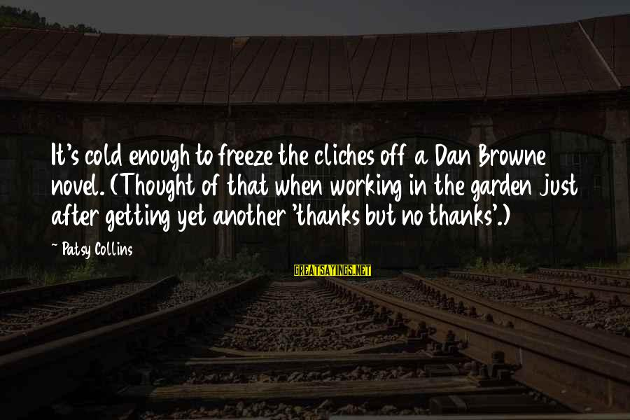 Freeze Sayings By Patsy Collins: It's cold enough to freeze the cliches off a Dan Browne novel. (Thought of that