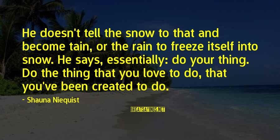 Freeze Sayings By Shauna Niequist: He doesn't tell the snow to that and become tain, or the rain to freeze