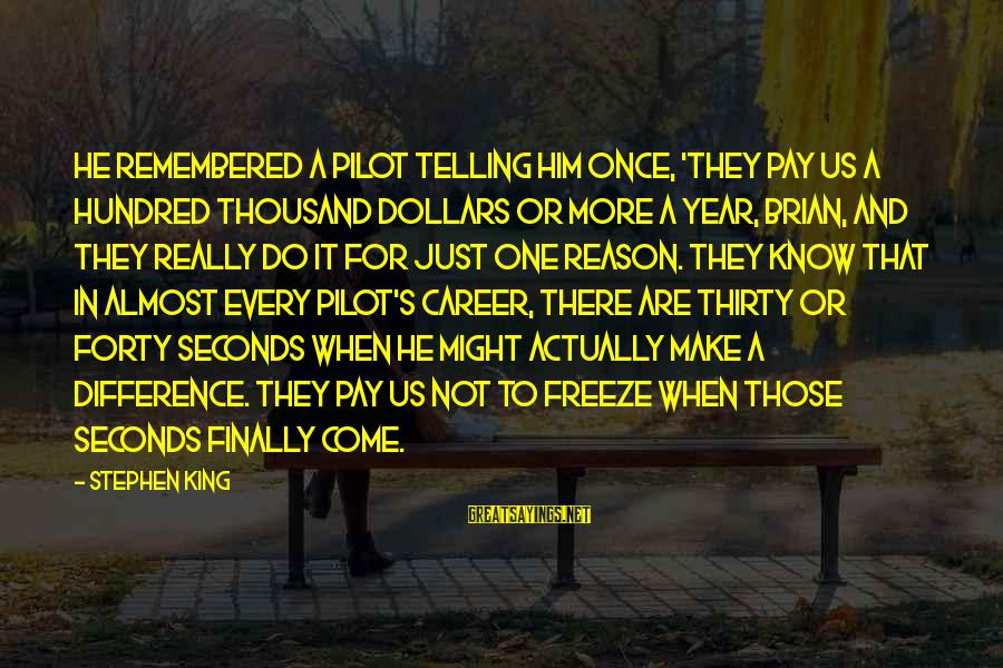 Freeze Sayings By Stephen King: He remembered a pilot telling him once, 'They pay us a hundred thousand dollars or