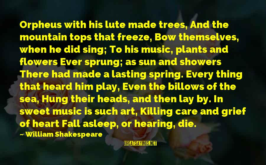Freeze Sayings By William Shakespeare: Orpheus with his lute made trees, And the mountain tops that freeze, Bow themselves, when