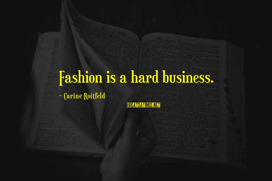 Freiheit Sayings By Carine Roitfeld: Fashion is a hard business.