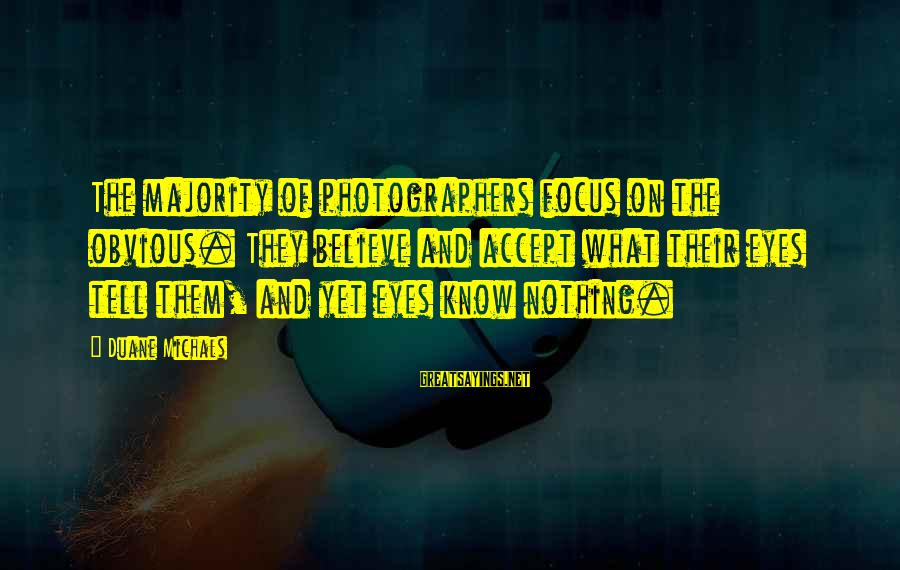 Freiheit Sayings By Duane Michals: The majority of photographers focus on the obvious. They believe and accept what their eyes