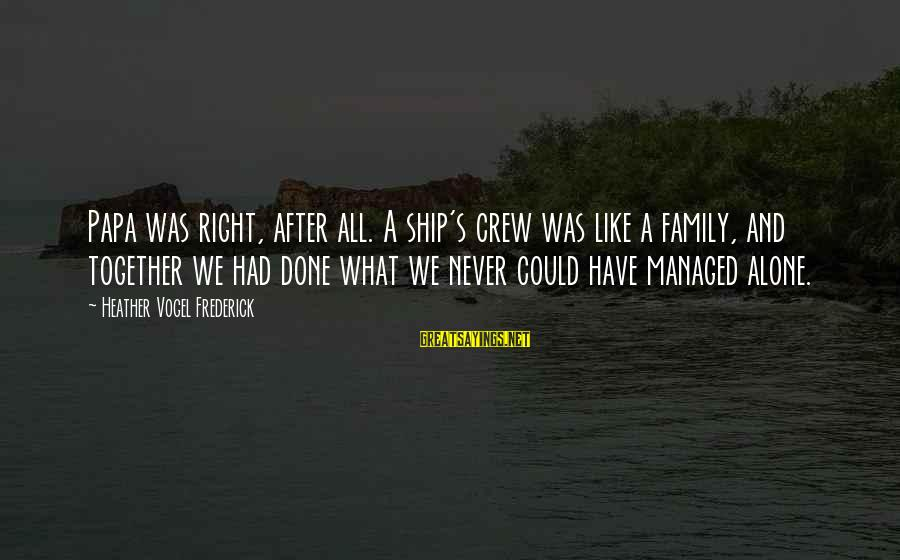 Freiheit Sayings By Heather Vogel Frederick: Papa was right, after all. A ship's crew was like a family, and together we