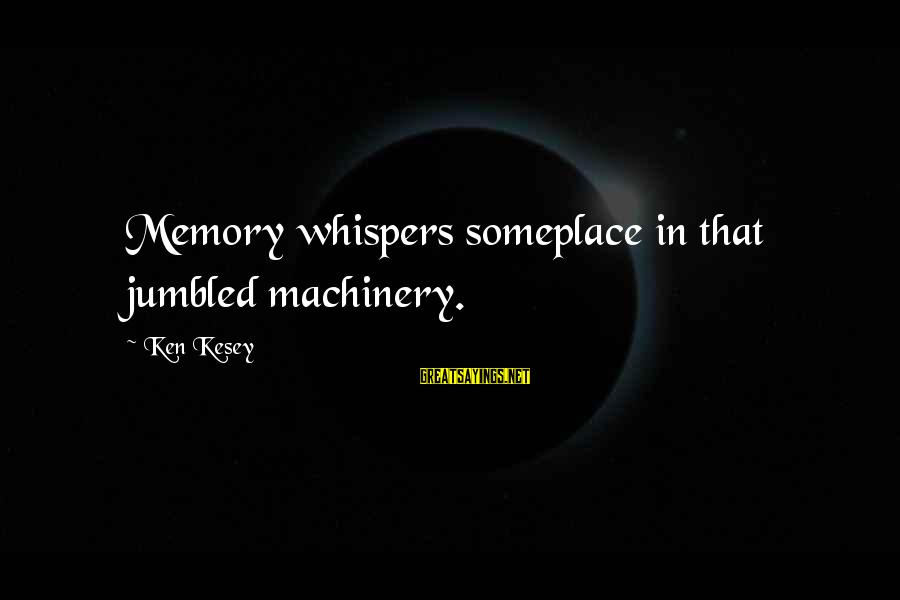 Freiheit Sayings By Ken Kesey: Memory whispers someplace in that jumbled machinery.