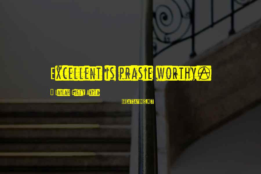 Freiheit Sayings By Lailah Gifty Akita: Excellent is prasie worthy.