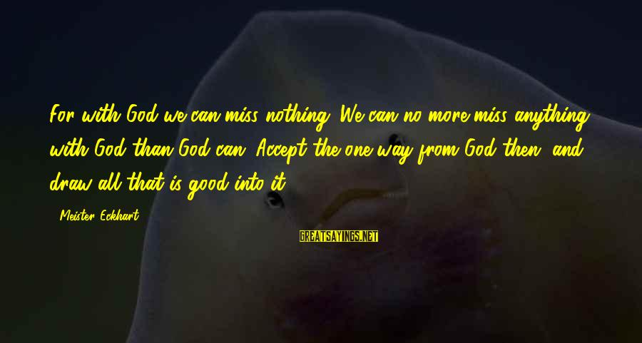 Freiheit Sayings By Meister Eckhart: For with God we can miss nothing. We can no more miss anything with God