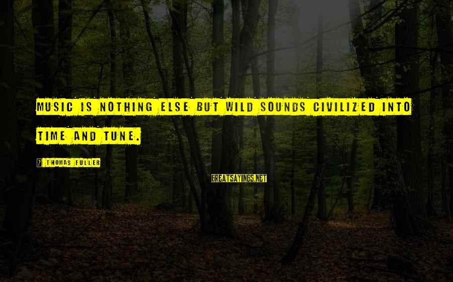 Freiheit Sayings By Thomas Fuller: Music is nothing else but wild sounds civilized into time and tune.