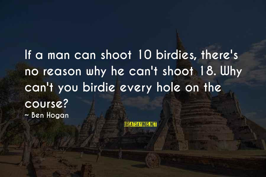 French Economist Sayings By Ben Hogan: If a man can shoot 10 birdies, there's no reason why he can't shoot 18.
