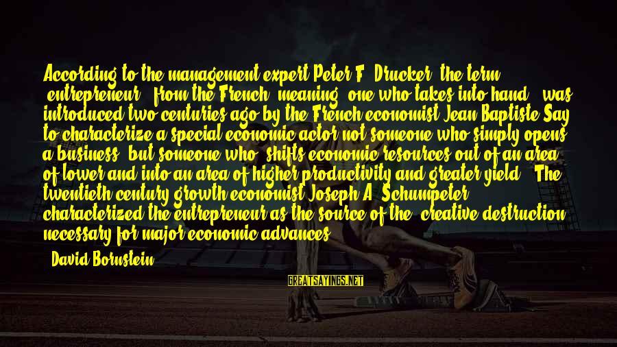 """French Economist Sayings By David Bornstein: According to the management expert Peter F. Drucker, the term """"entrepreneur"""" (from the French, meaning"""