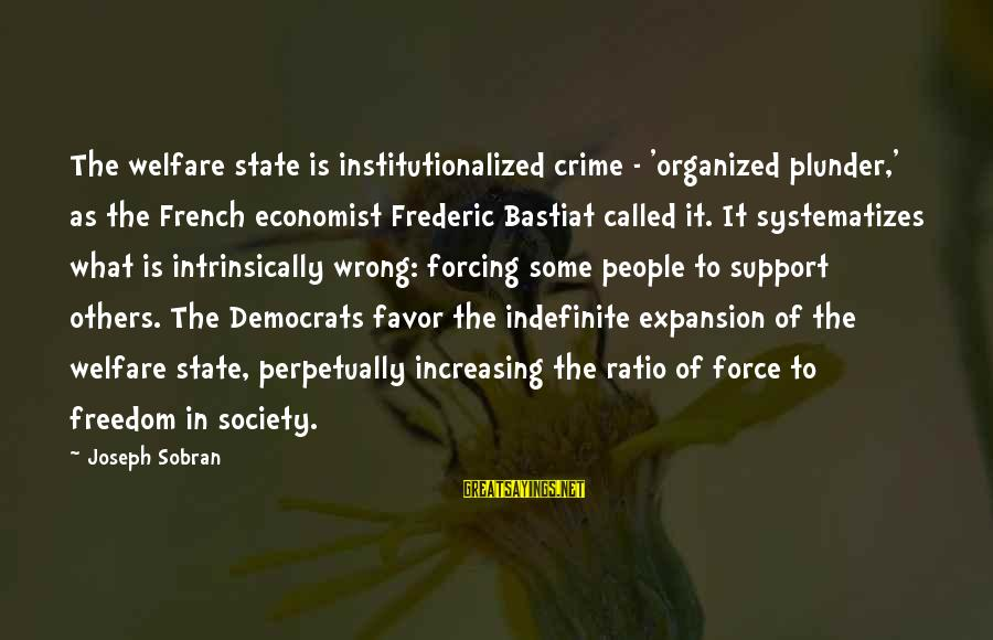 French Economist Sayings By Joseph Sobran: The welfare state is institutionalized crime - 'organized plunder,' as the French economist Frederic Bastiat