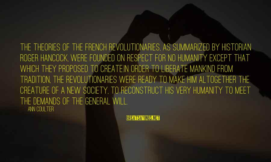French Revolution Sayings By Ann Coulter: The theories of the French revolutionaries, as summarized by historian Roger Hancock, were founded on