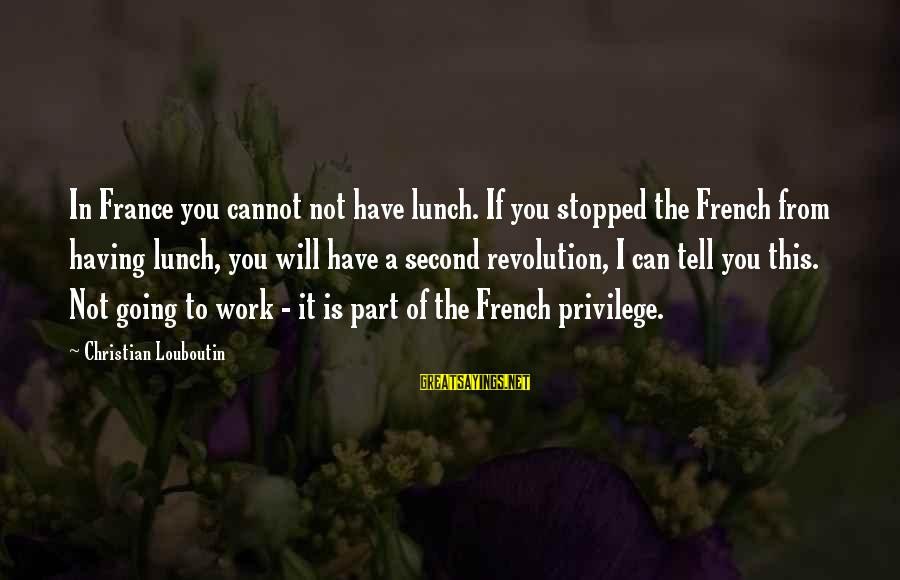French Revolution Sayings By Christian Louboutin: In France you cannot not have lunch. If you stopped the French from having lunch,