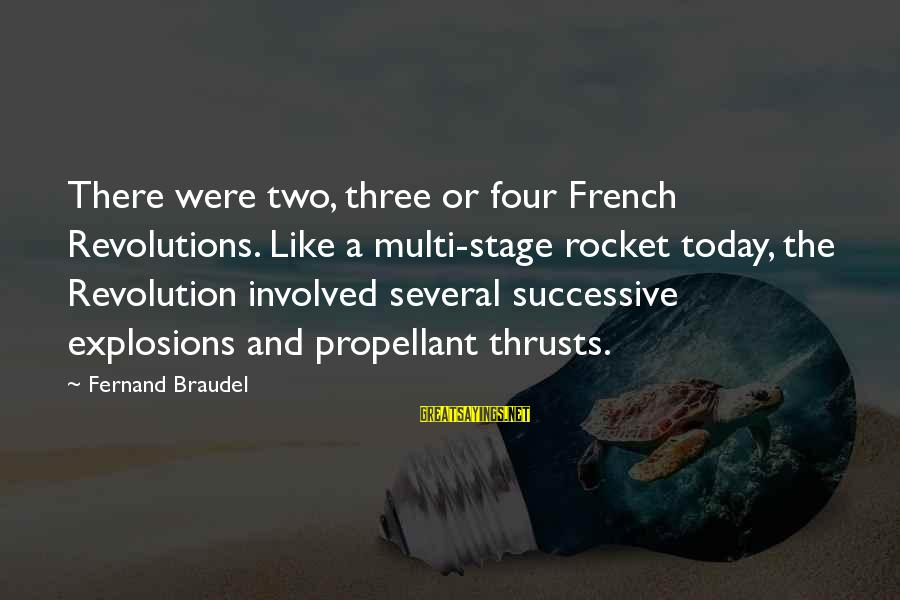 French Revolution Sayings By Fernand Braudel: There were two, three or four French Revolutions. Like a multi-stage rocket today, the Revolution