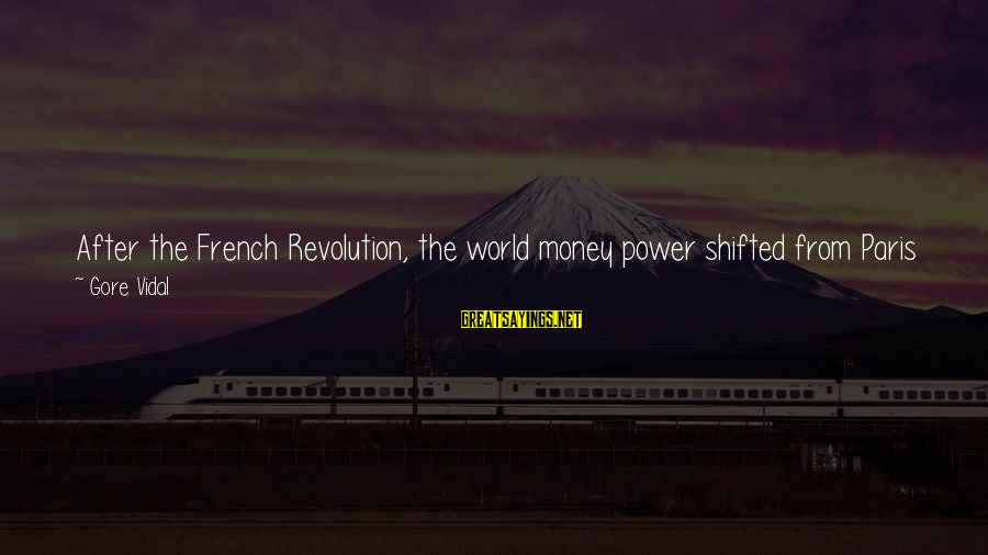 French Revolution Sayings By Gore Vidal: After the French Revolution, the world money power shifted from Paris to London. For three
