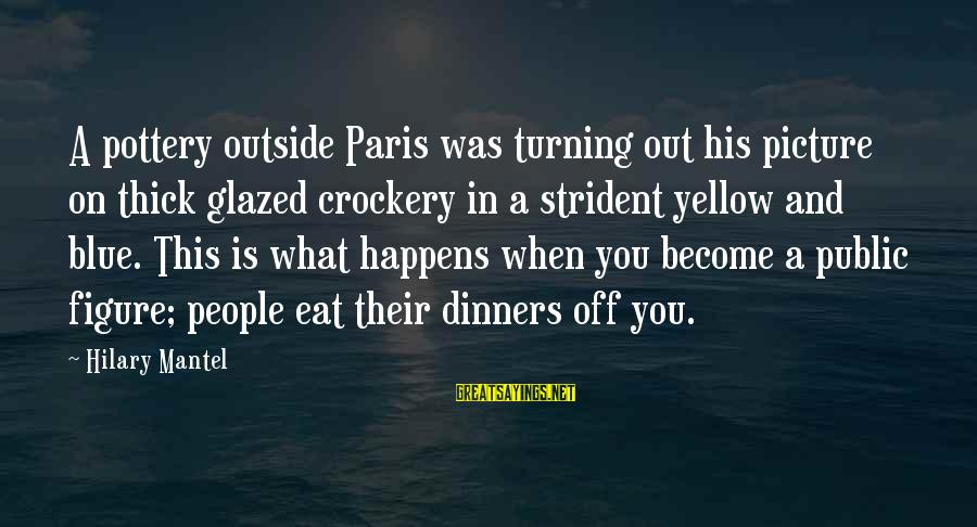 French Revolution Sayings By Hilary Mantel: A pottery outside Paris was turning out his picture on thick glazed crockery in a