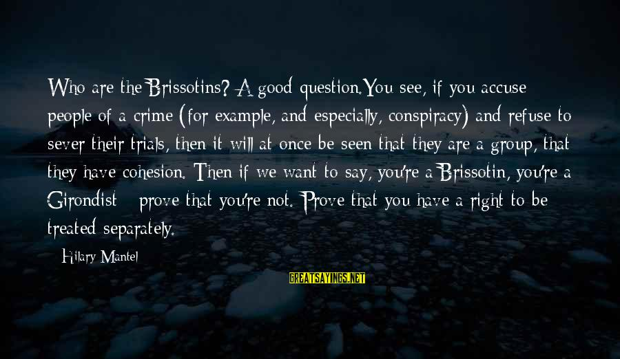 French Revolution Sayings By Hilary Mantel: Who are the Brissotins? A good question.You see, if you accuse people of a crime