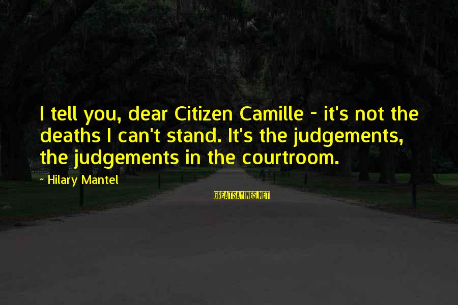 French Revolution Sayings By Hilary Mantel: I tell you, dear Citizen Camille - it's not the deaths I can't stand. It's