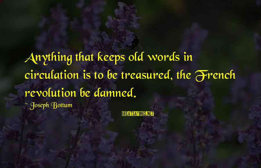 French Revolution Sayings By Joseph Bottum: Anything that keeps old words in circulation is to be treasured, the French revolution be