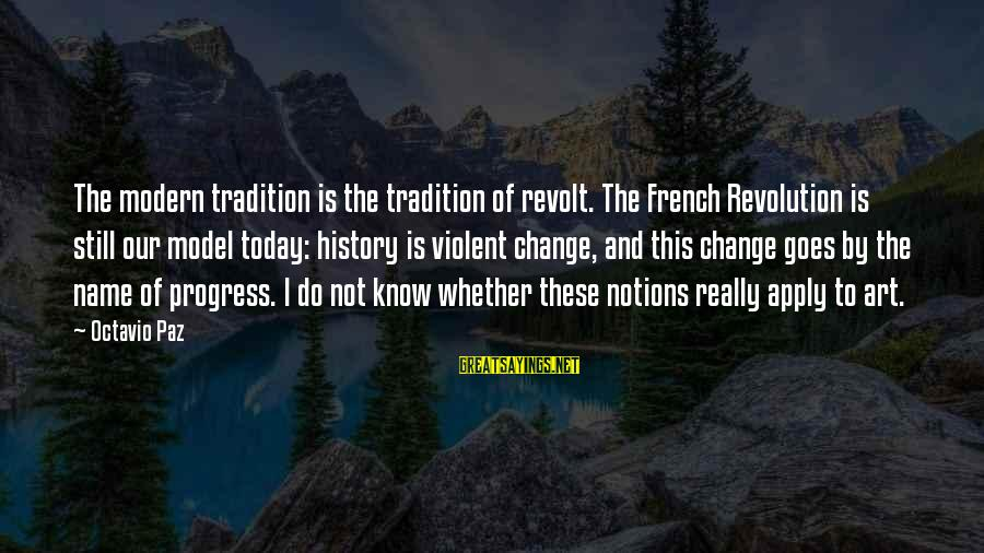 French Revolution Sayings By Octavio Paz: The modern tradition is the tradition of revolt. The French Revolution is still our model