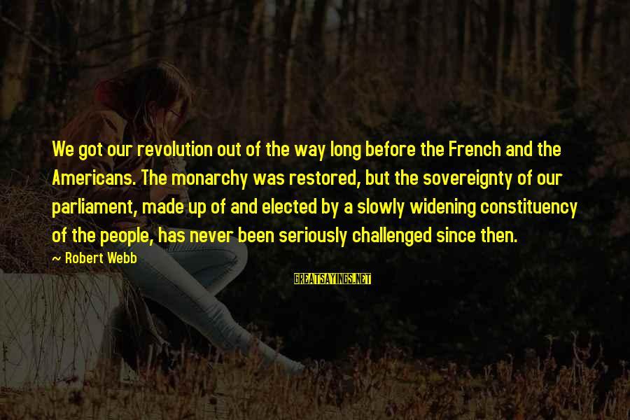 French Revolution Sayings By Robert Webb: We got our revolution out of the way long before the French and the Americans.