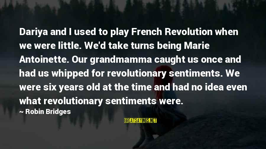 French Revolution Sayings By Robin Bridges: Dariya and I used to play French Revolution when we were little. We'd take turns