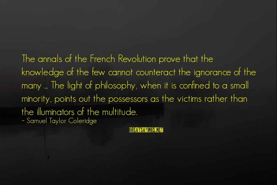 French Revolution Sayings By Samuel Taylor Coleridge: The annals of the French Revolution prove that the knowledge of the few cannot counteract
